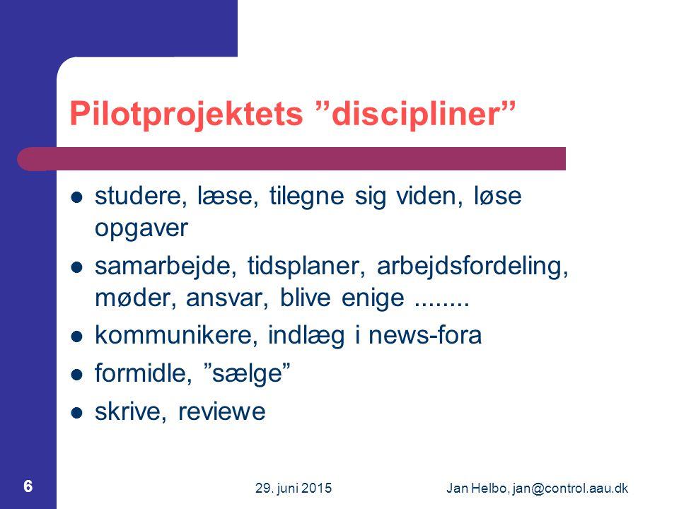 """29. juni 2015Jan Helbo, jan@control.aau.dk 6 Pilotprojektets """"discipliner"""" studere, læse, tilegne sig viden, løse opgaver samarbejde, tidsplaner, arbe"""