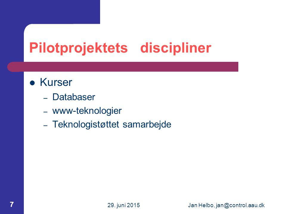 29. juni 2015Jan Helbo, jan@control.aau.dk 7 Pilotprojektets discipliner Kurser – Databaser – www-teknologier – Teknologistøttet samarbejde