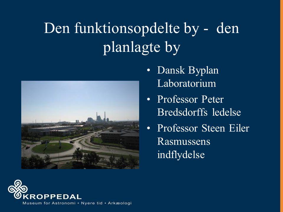 Den funktionsopdelte by - den planlagte by Dansk Byplan Laboratorium Professor Peter Bredsdorffs ledelse Professor Steen Eiler Rasmussens indflydelse
