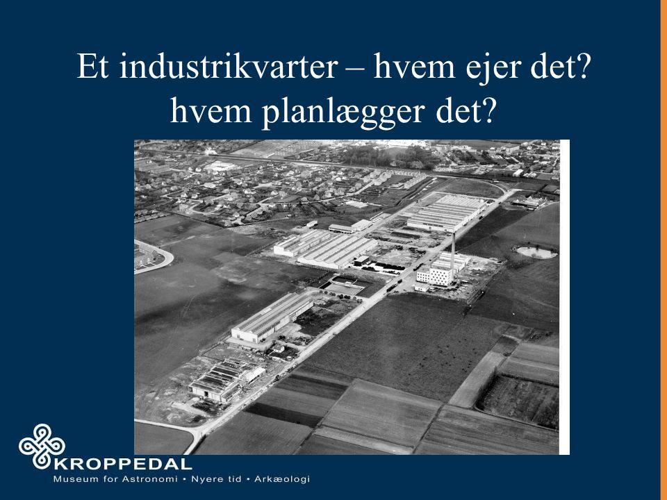 Et industrikvarter – hvem ejer det hvem planlægger det