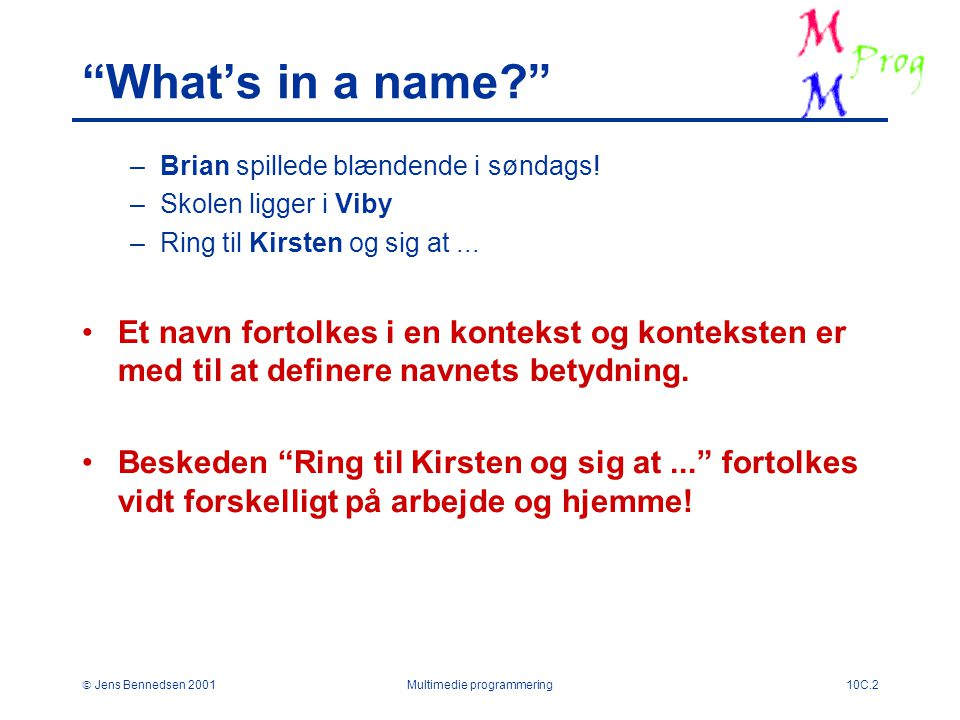  Jens Bennedsen 2001Multimedie programmering10C.2 What's in a name –Brian spillede blændende i søndags.