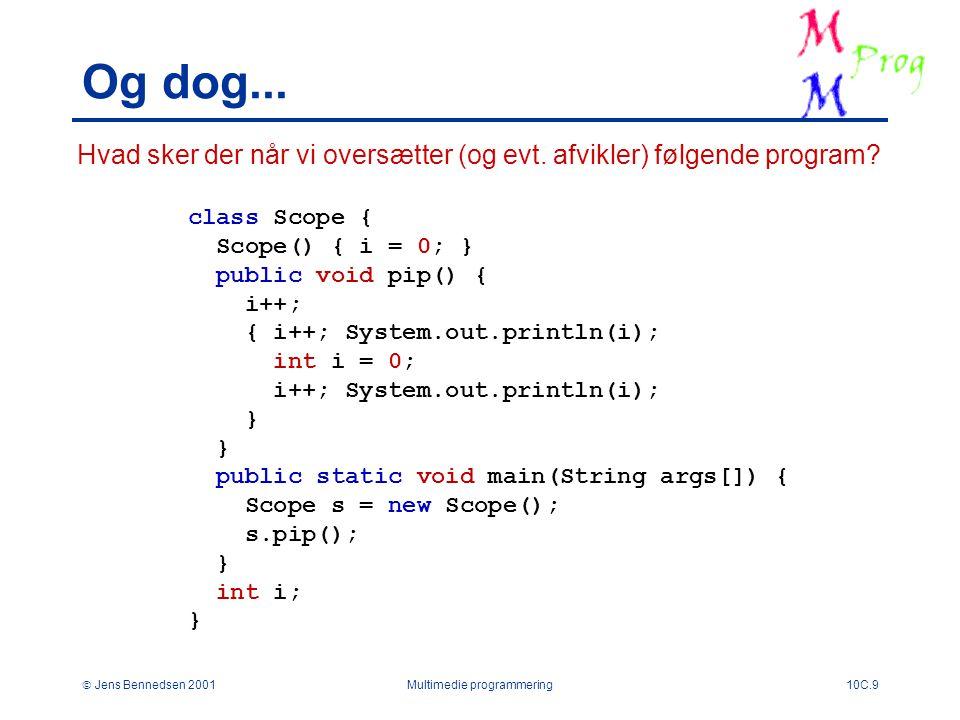  Jens Bennedsen 2001Multimedie programmering10C.9 Og dog...