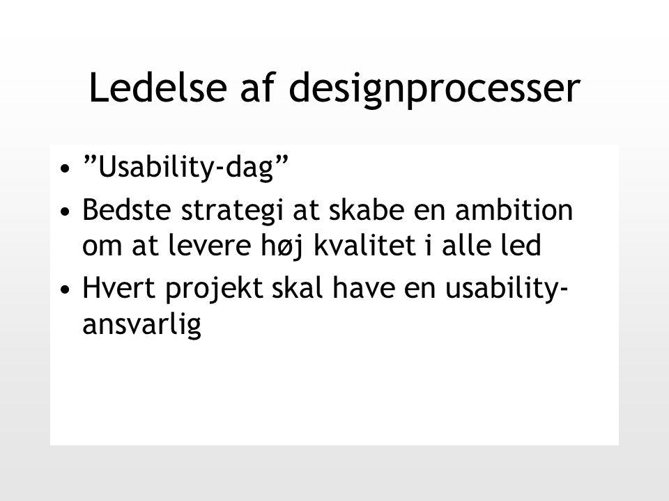 Ledelse af designprocesser Usability-dag Bedste strategi at skabe en ambition om at levere høj kvalitet i alle led Hvert projekt skal have en usability- ansvarlig