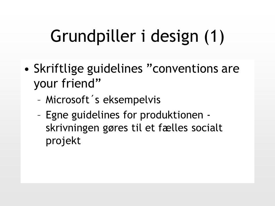 Grundpiller i design (1) Skriftlige guidelines conventions are your friend –Microsoft´s eksempelvis –Egne guidelines for produktionen - skrivningen gøres til et fælles socialt projekt