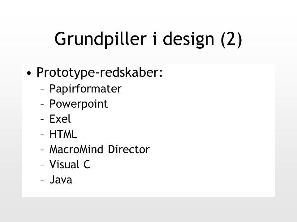 Grundpiller i design (2) Prototype-redskaber: –Papirformater –Powerpoint –Exel –HTML –MacroMind Director –Visual C –Java