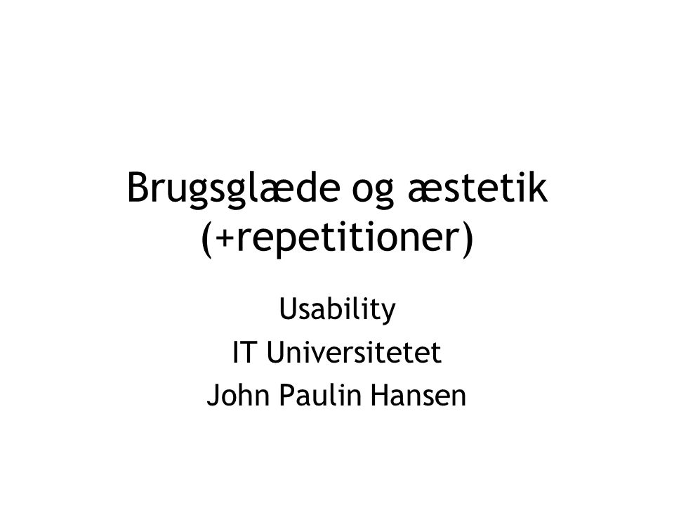 Brugsglæde og æstetik (+repetitioner) Usability IT Universitetet John Paulin Hansen