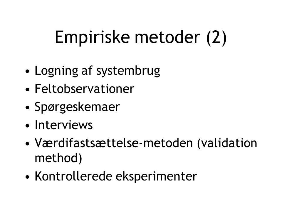 Empiriske metoder (2) Logning af systembrug Feltobservationer Spørgeskemaer Interviews Værdifastsættelse-metoden (validation method) Kontrollerede eksperimenter