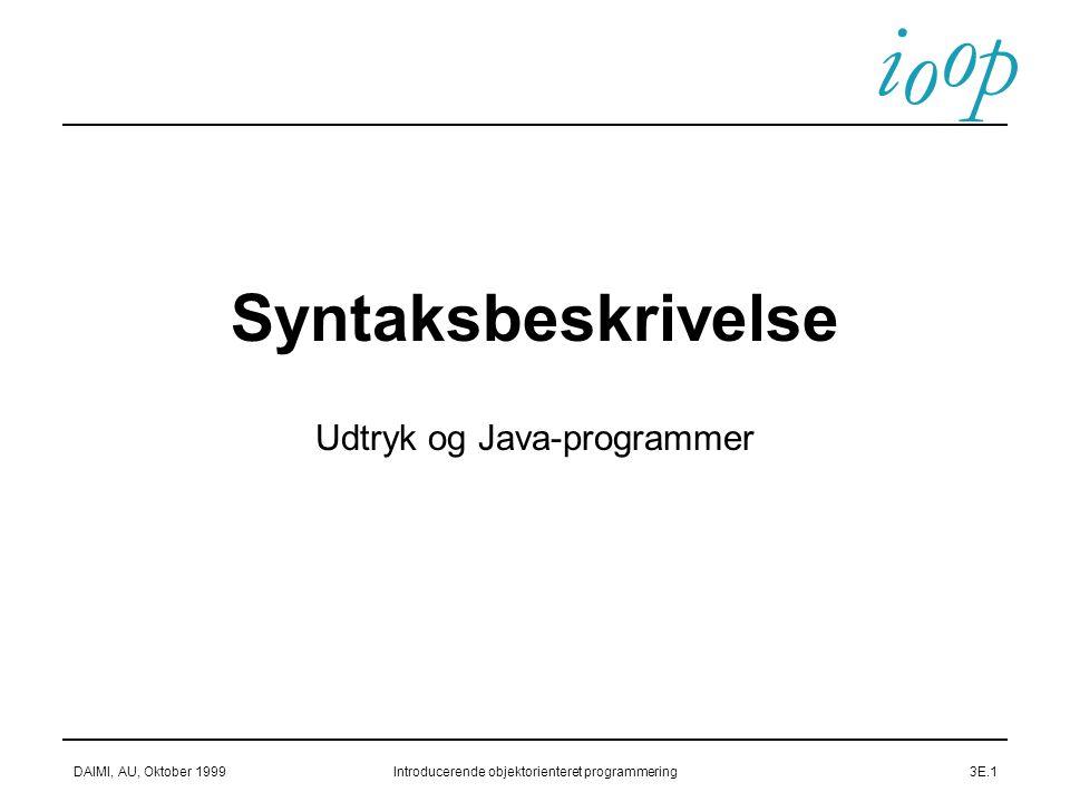 i o p o DAIMI, AU, Oktober 1999Introducerende objektorienteret programmering3E.1 Syntaksbeskrivelse Udtryk og Java-programmer