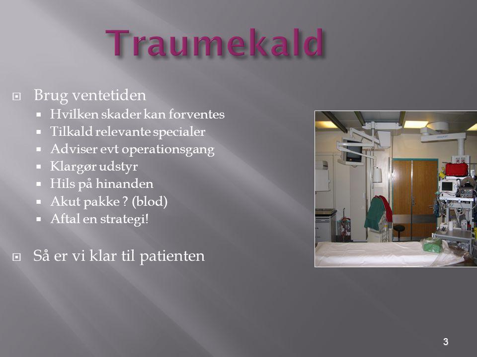  Ortopæd.traumevagt  Anæstesi. traumevagt  Anæstesisygeplejerske  Radiolog  Ortopæd.