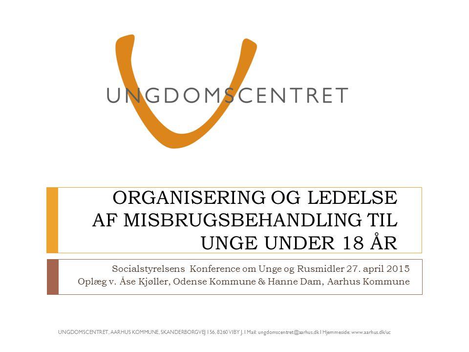 ORGANISERING OG LEDELSE AF MISBRUGSBEHANDLING TIL UNGE UNDER 18 ÅR Socialstyrelsens Konference om Unge og Rusmidler 27.