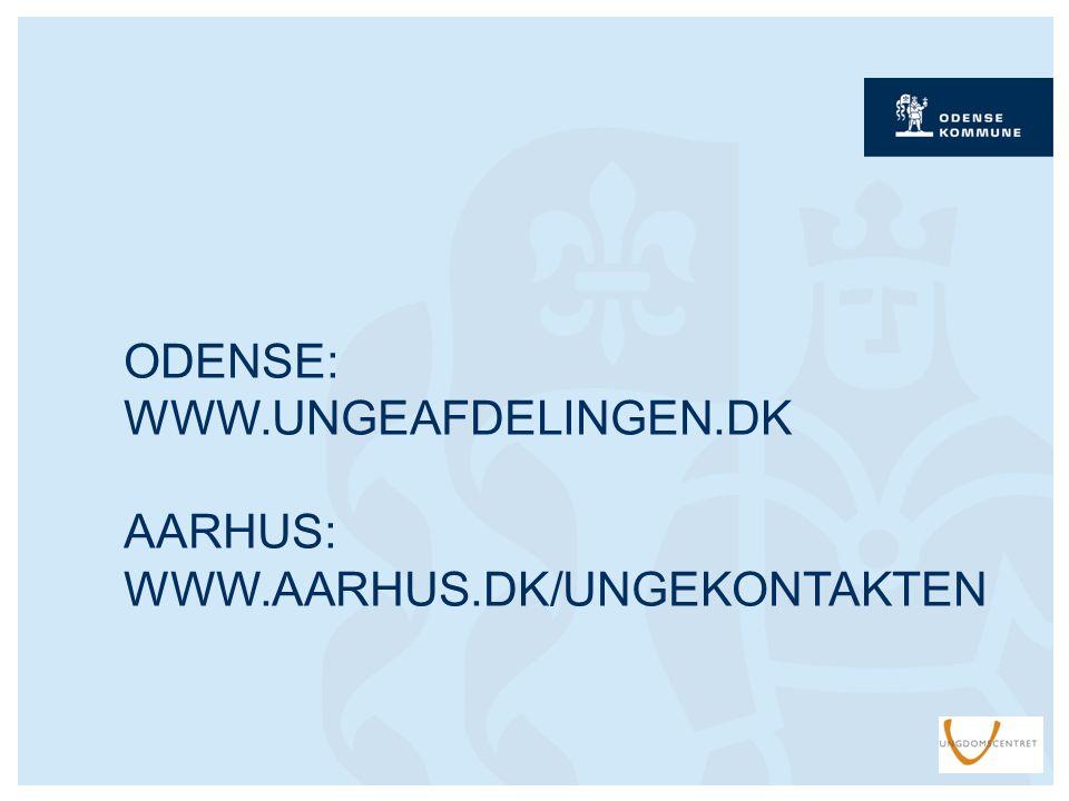 ODENSE: WWW.UNGEAFDELINGEN.DK AARHUS: WWW.AARHUS.DK/UNGEKONTAKTEN