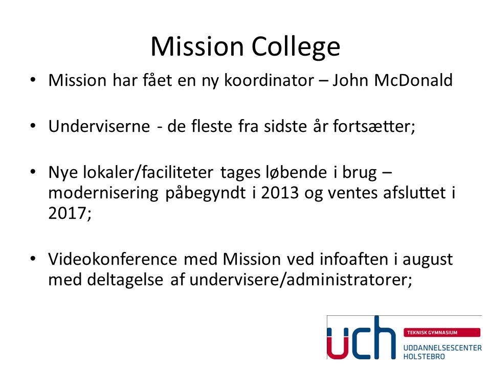 Mission College Mission har fået en ny koordinator – John McDonald Underviserne - de fleste fra sidste år fortsætter; Nye lokaler/faciliteter tages løbende i brug – modernisering påbegyndt i 2013 og ventes afsluttet i 2017; Videokonference med Mission ved infoaften i august med deltagelse af undervisere/administratorer;