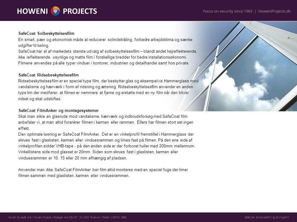 Howeni Eurosafe A/S | Howeni Projects | Rødager Allé 125-127 | DK-2610 Rødovre | Telefon +457010 5588 SafeCoat Solbeskyttelsesfilm En smart, pæn og økonomisk måde at reducerer solindstråling, forbedre arbejdsklima og sænke udgifter til køling.