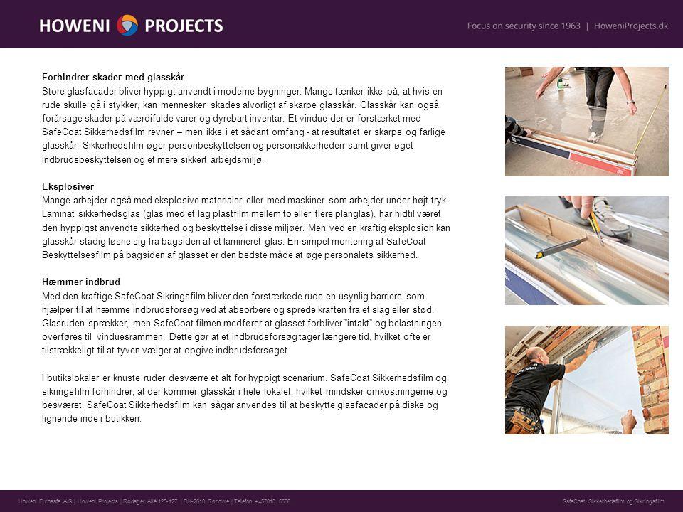 Howeni Eurosafe A/S | Howeni Projects | Rødager Allé 125-127 | DK-2610 Rødovre | Telefon +457010 5588 Forhindrer skader med glasskår Store glasfacader bliver hyppigt anvendt i moderne bygninger.