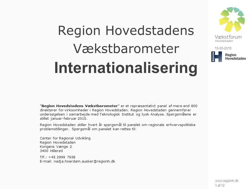 www.regionh.dk 13-05-2015 1 af 12 Region Hovedstadens Vækstbarometer Internationalisering Region Hovedstadens Vækstbarometer er et repræsentativt panel af mere end 800 direktører for virksomheder i Region Hovedstaden.