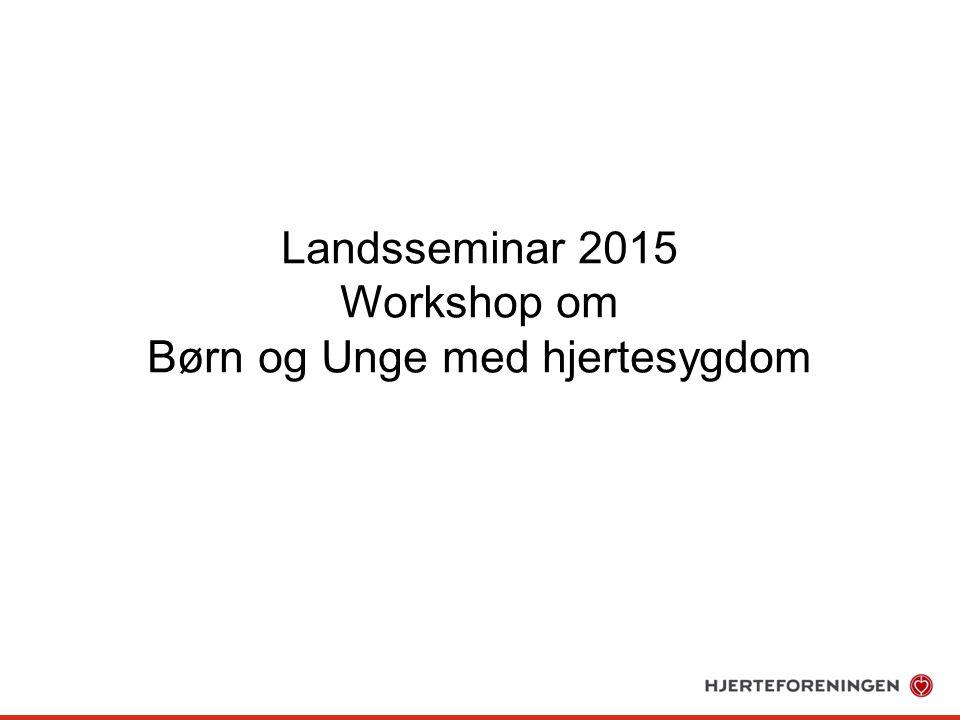 Landsseminar 2015 Workshop om Børn og Unge med hjertesygdom