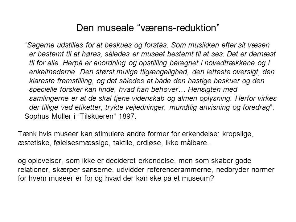 Den museale værens-reduktion Sagerne udstilles for at beskues og forstås.