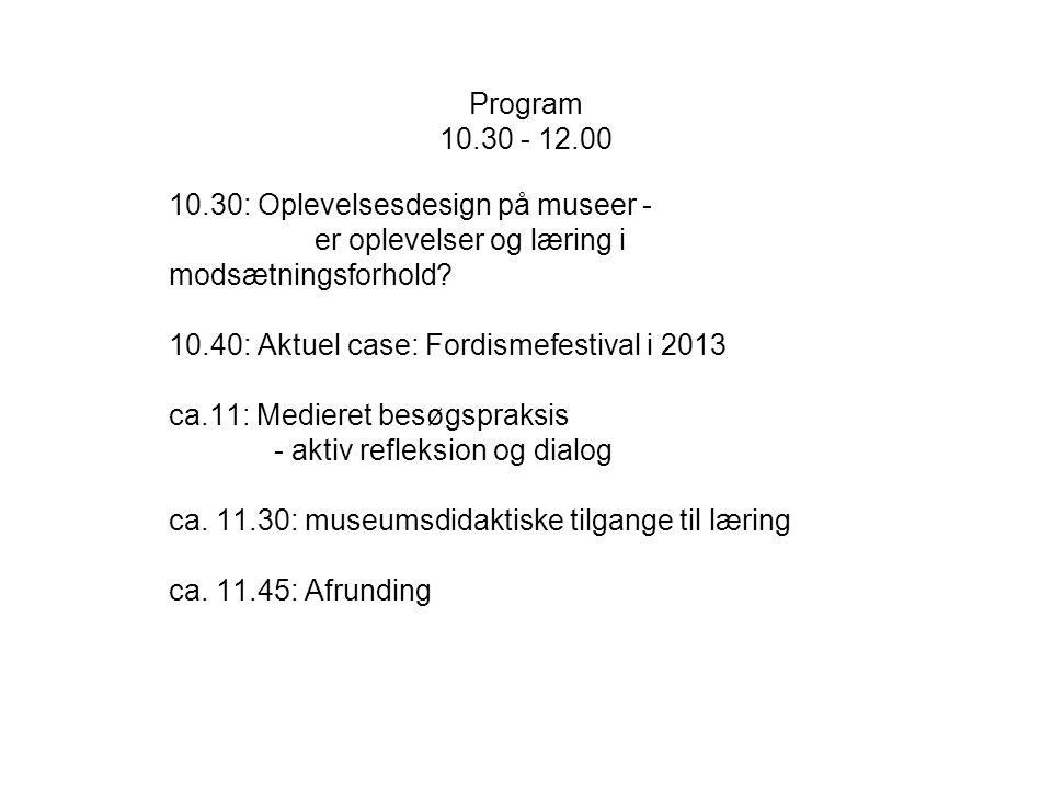 Program 10.30 - 12.00 10.30: Oplevelsesdesign på museer - er oplevelser og læring i modsætningsforhold.