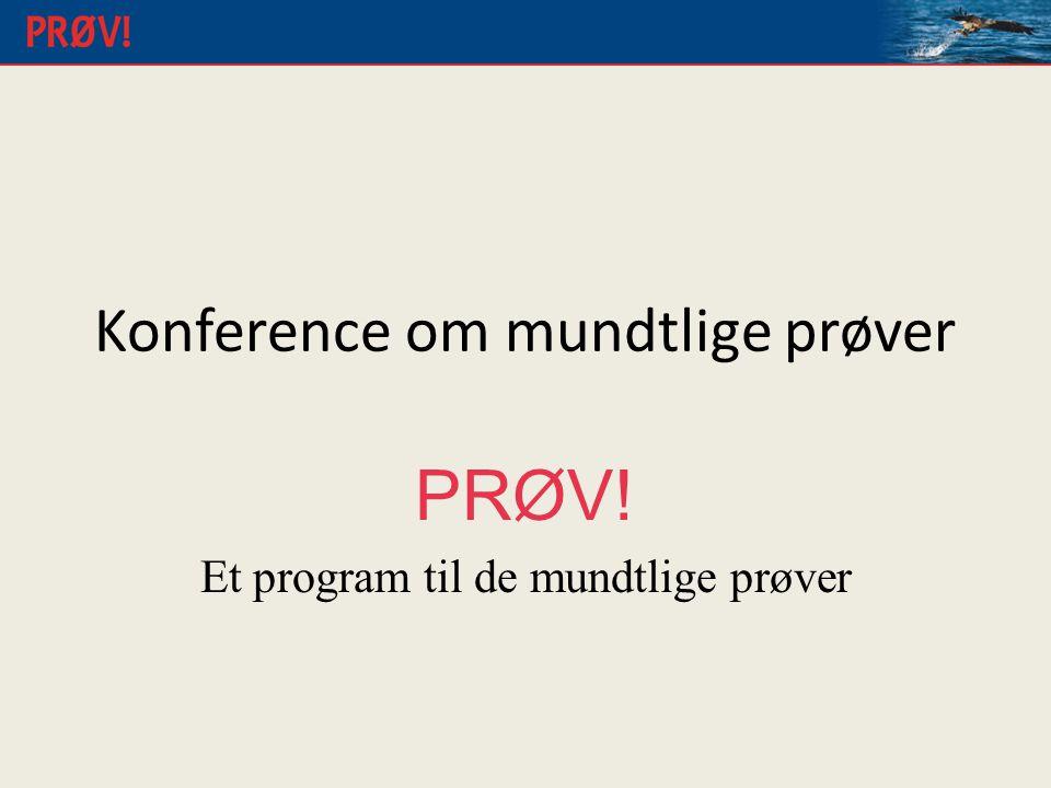 Konference om mundtlige prøver PRØV! Et program til de mundtlige prøver