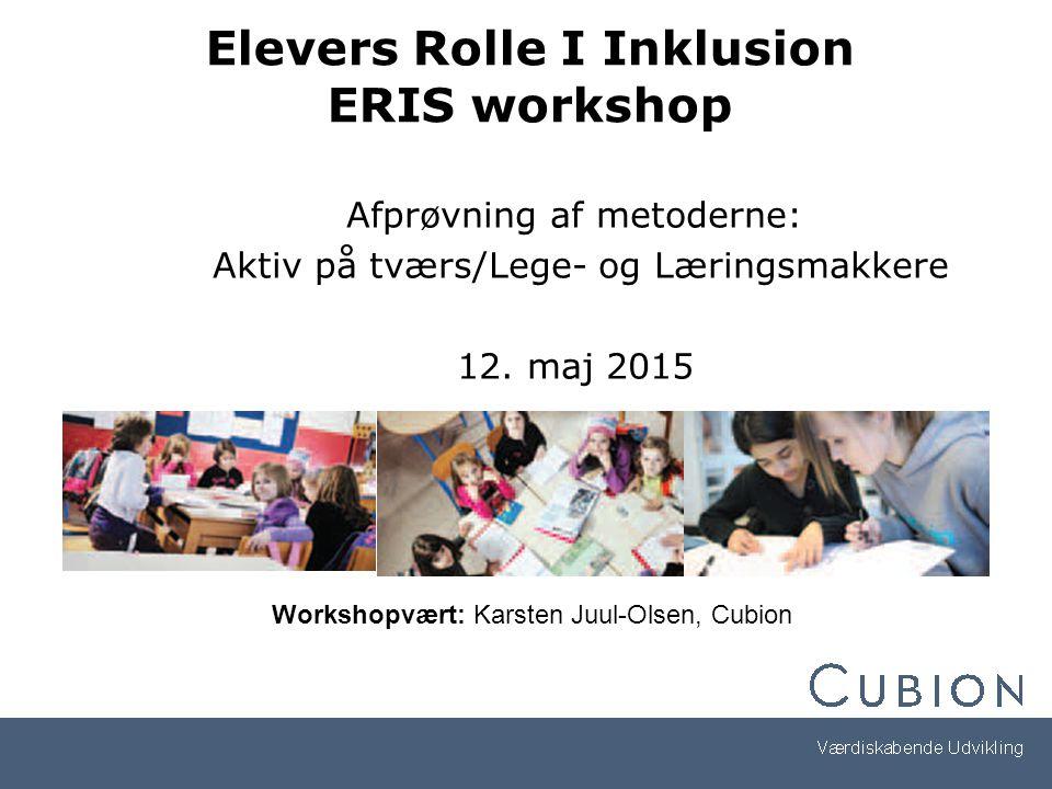 Elevers Rolle I Inklusion ERIS workshop Afprøvning af metoderne: Aktiv på tværs/Lege- og Læringsmakkere 12.