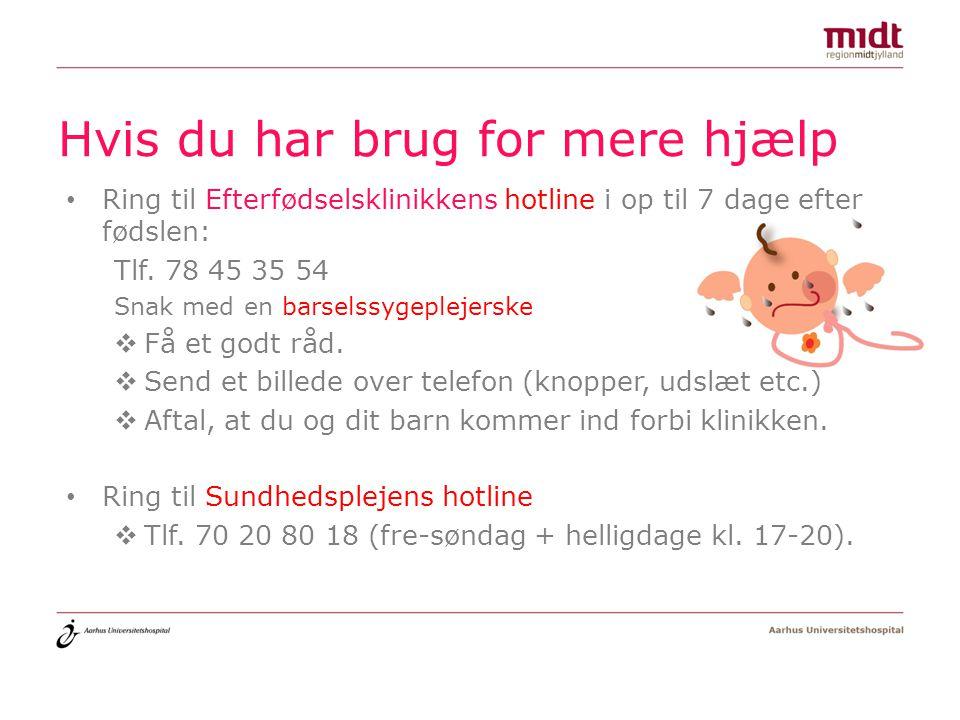 Hvis du har brug for mere hjælp Ring til Efterfødselsklinikkens hotline i op til 7 dage efter fødslen: Tlf.