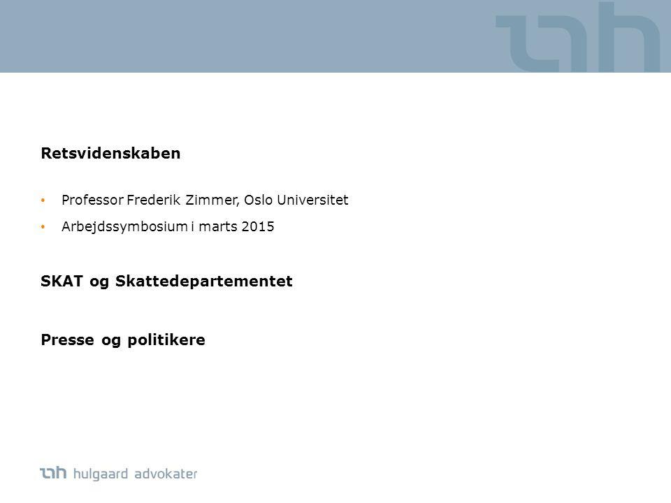 Retsvidenskaben Professor Frederik Zimmer, Oslo Universitet Arbejdssymbosium i marts 2015 SKAT og Skattedepartementet Presse og politikere