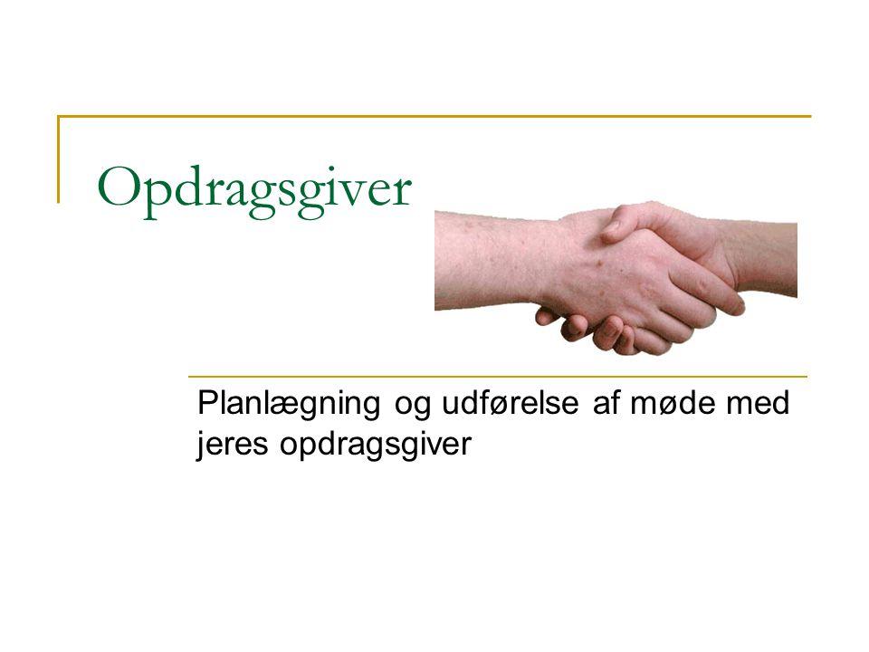 Opdragsgiver Planlægning og udførelse af møde med jeres opdragsgiver