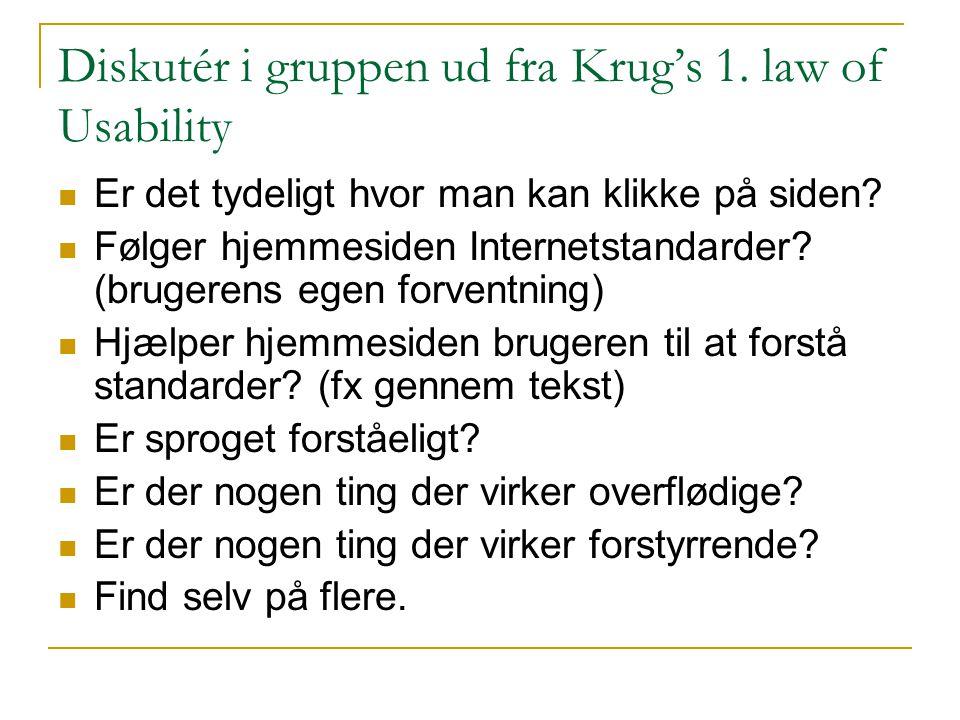 Diskutér i gruppen ud fra Krug's 1. law of Usability Er det tydeligt hvor man kan klikke på siden.