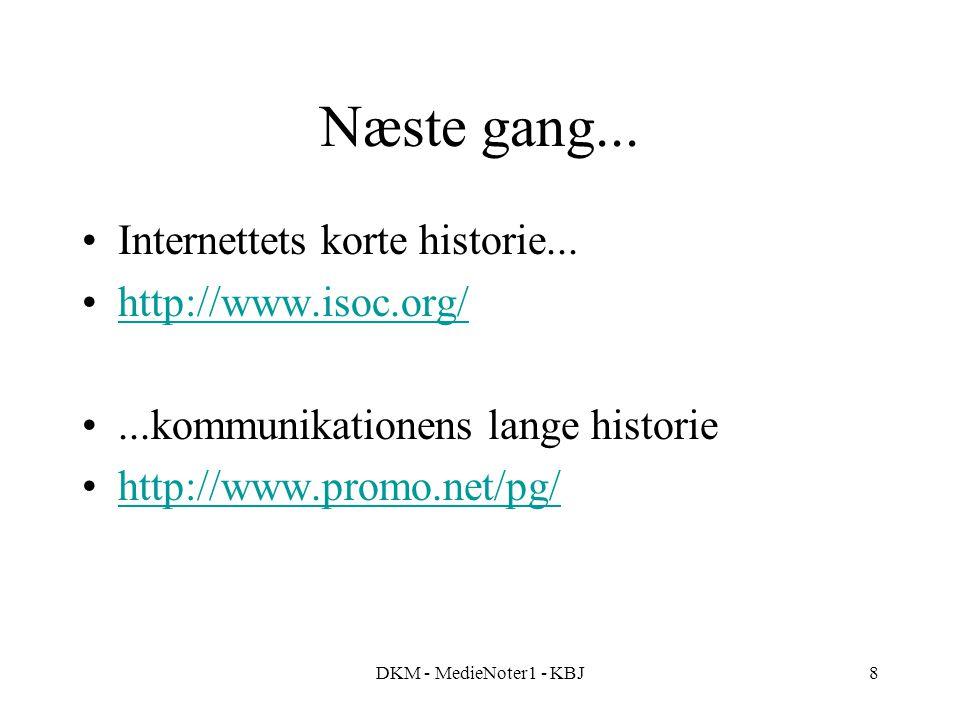 DKM - MedieNoter1 - KBJ8 Næste gang... Internettets korte historie...