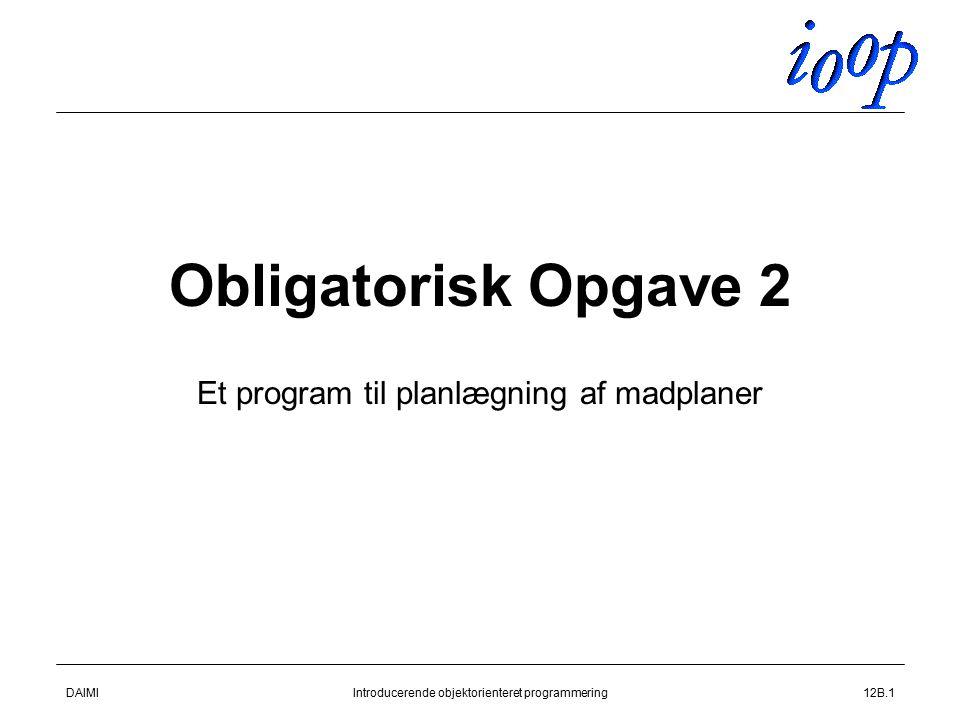 DAIMIIntroducerende objektorienteret programmering12B.1 Obligatorisk Opgave 2 Et program til planlægning af madplaner