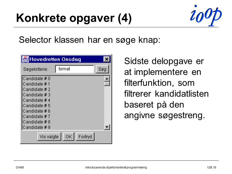 DAIMIIntroducerende objektorienteret programmering12B.18 Konkrete opgaver (4)  Selector klassen har en søge knap: Sidste delopgave er at implementere en filterfunktion, som filtrerer kandidatlisten baseret på den angivne søgestreng.