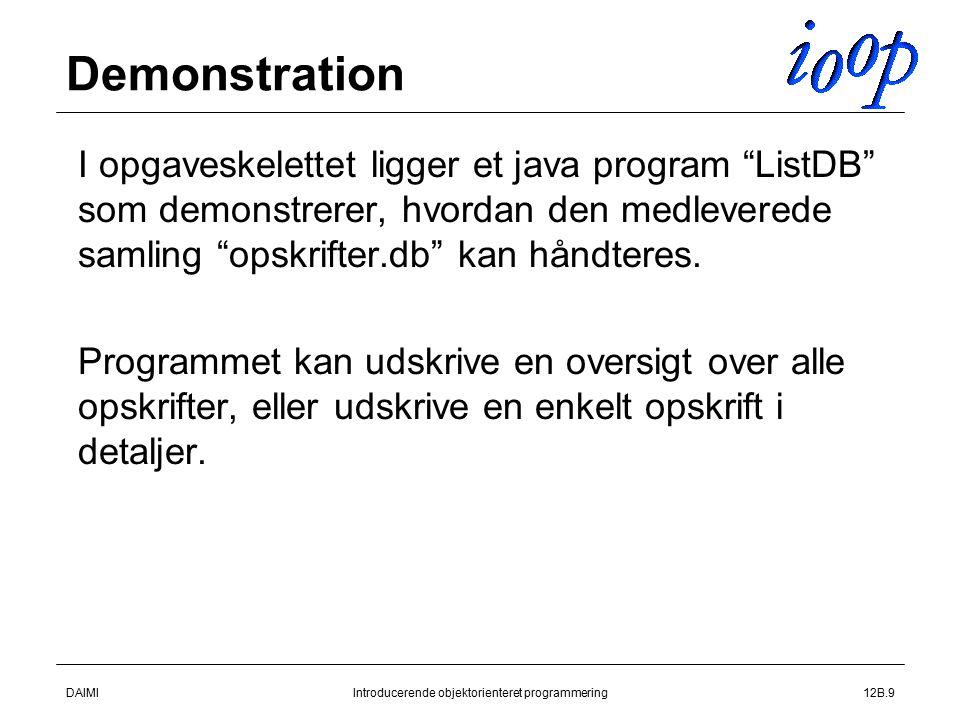 DAIMIIntroducerende objektorienteret programmering12B.9 Demonstration  I opgaveskelettet ligger et java program ListDB som demonstrerer, hvordan den medleverede samling opskrifter.db kan håndteres.