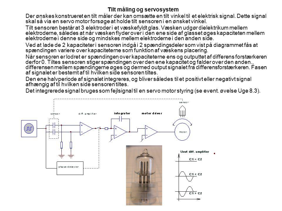 Tilt måling og servosystem Der ønskes konstrueret en tilt måler der kan omsætte en tilt vinkel til et elektrisk signal.