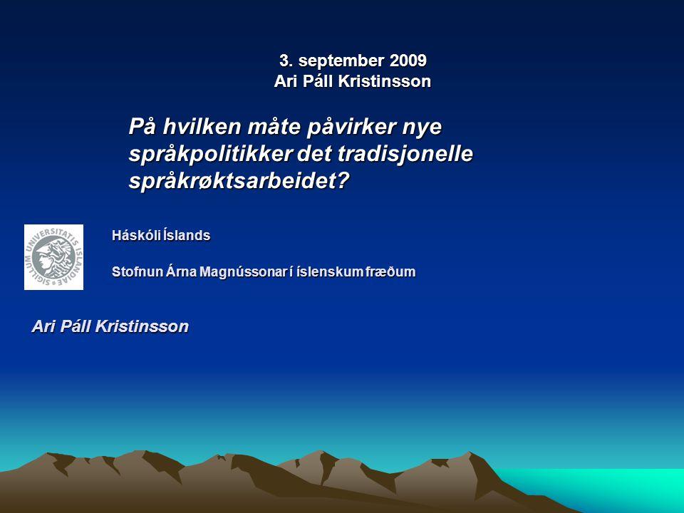 Ari Páll Kristinsson Ari Páll Kristinsson Háskóli Íslands Stofnun Árna Magnússonar í íslenskum fræðum 3.