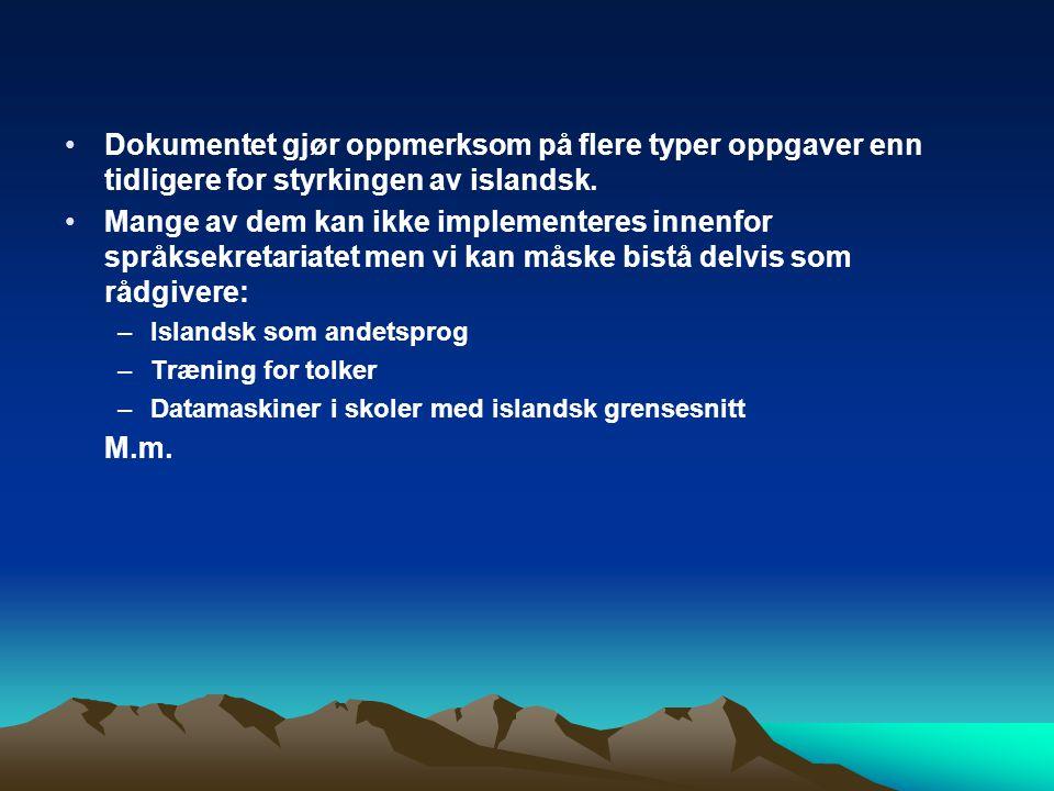 Dokumentet gjør oppmerksom på flere typer oppgaver enn tidligere for styrkingen av islandsk.