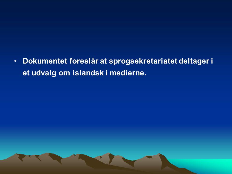 Dokumentet foreslår at sprogsekretariatet deltager i et udvalg om islandsk i medierne.