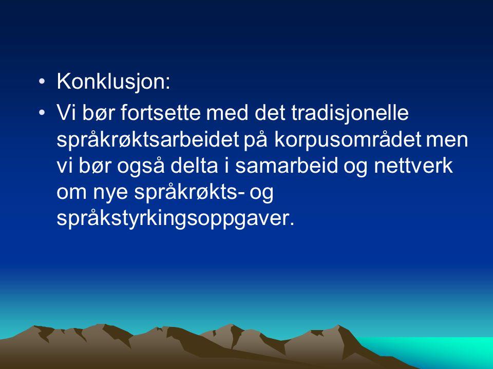 Konklusjon: Vi bør fortsette med det tradisjonelle språkrøktsarbeidet på korpusområdet men vi bør også delta i samarbeid og nettverk om nye språkrøkts- og språkstyrkingsoppgaver.