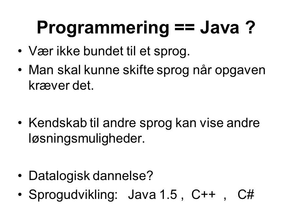 Programmering == Java . Vær ikke bundet til et sprog.