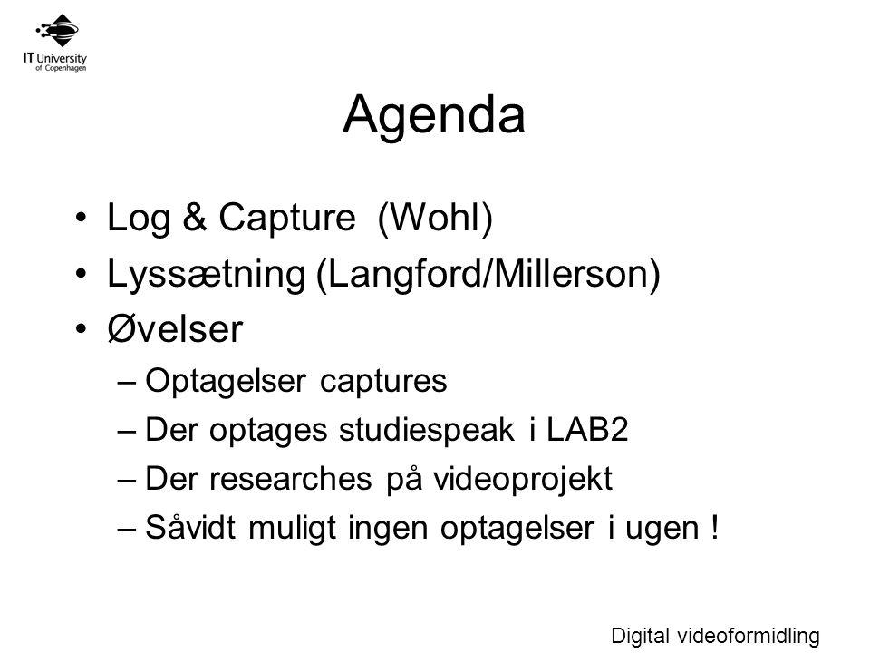 Digital videoformidling Agenda Log & Capture (Wohl) Lyssætning (Langford/Millerson) Øvelser –Optagelser captures –Der optages studiespeak i LAB2 –Der researches på videoprojekt –Såvidt muligt ingen optagelser i ugen !
