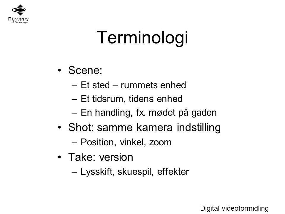 Digital videoformidling Terminologi Scene: –Et sted – rummets enhed –Et tidsrum, tidens enhed –En handling, fx.