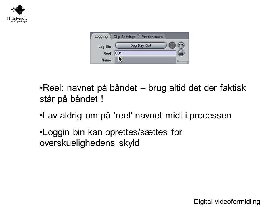 Digital videoformidling Reel: navnet på båndet – brug altid det der faktisk står på båndet .