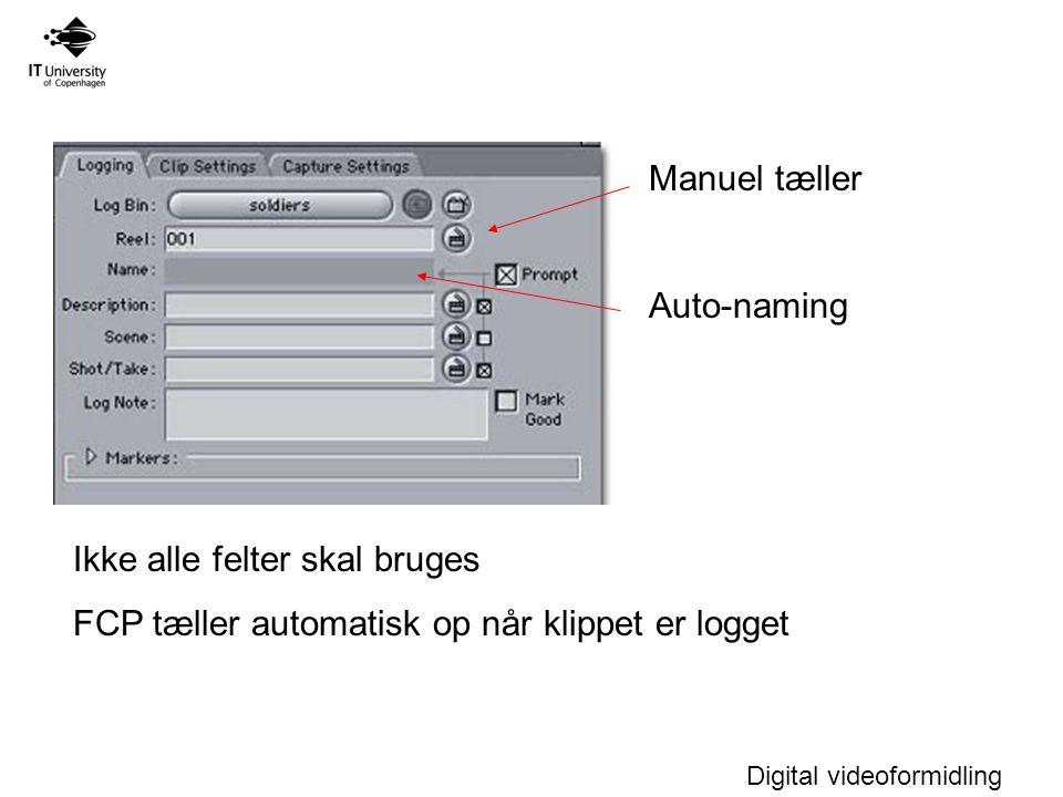 Digital videoformidling Manuel tæller Auto-naming Ikke alle felter skal bruges FCP tæller automatisk op når klippet er logget