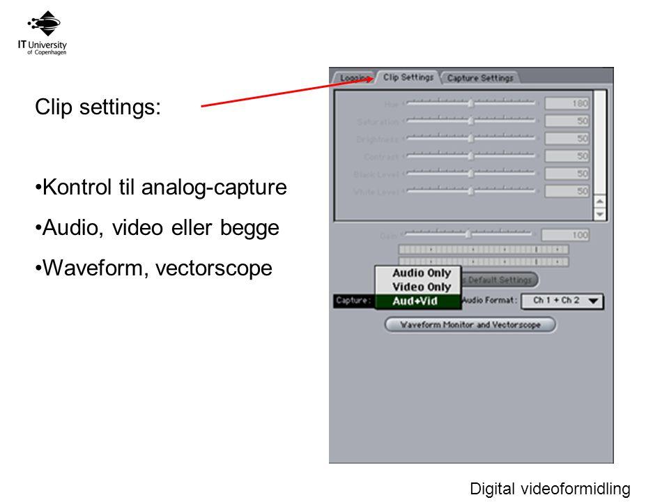 Digital videoformidling Clip settings: Kontrol til analog-capture Audio, video eller begge Waveform, vectorscope