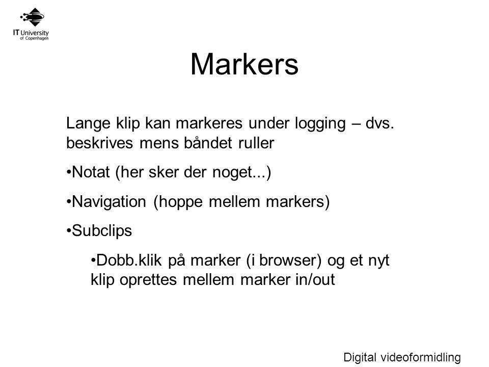 Digital videoformidling Markers Lange klip kan markeres under logging – dvs.