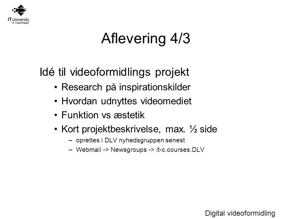Digital videoformidling Aflevering 4/3 Idé til videoformidlings projekt Research på inspirationskilder Hvordan udnyttes videomediet Funktion vs æstetik Kort projektbeskrivelse, max.