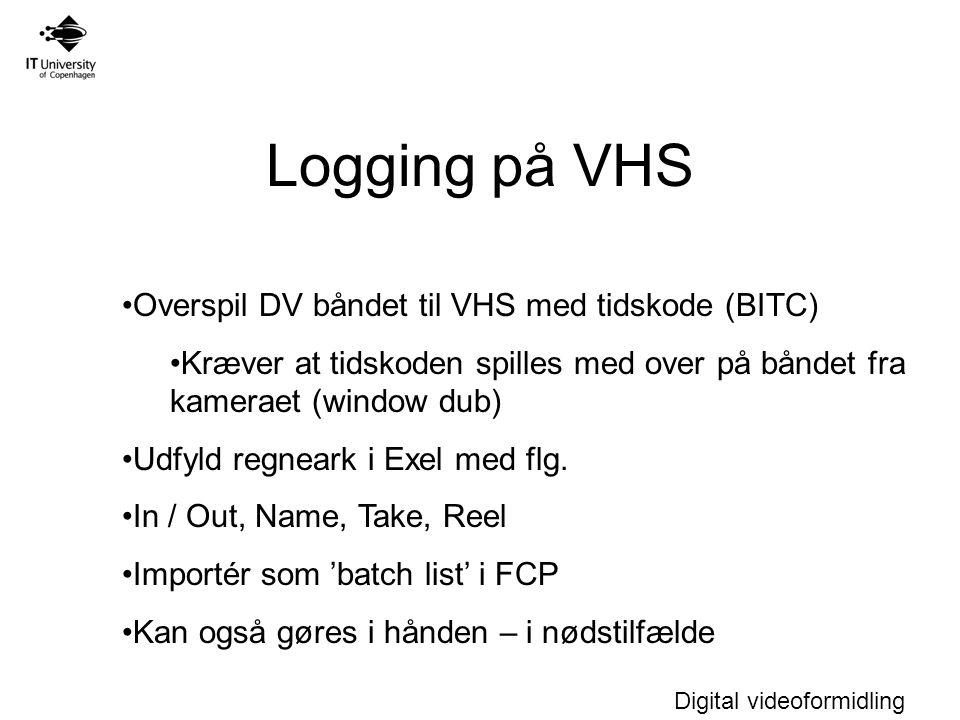Digital videoformidling Logging på VHS Overspil DV båndet til VHS med tidskode (BITC) Kræver at tidskoden spilles med over på båndet fra kameraet (window dub) Udfyld regneark i Exel med flg.