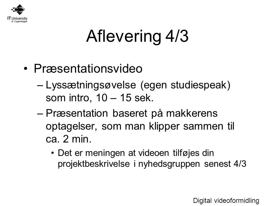 Digital videoformidling Aflevering 4/3 Præsentationsvideo –Lyssætningsøvelse (egen studiespeak) som intro, 10 – 15 sek.