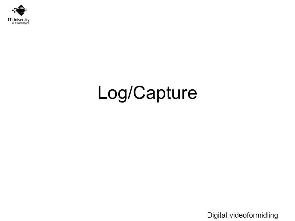 Digital videoformidling Log/Capture