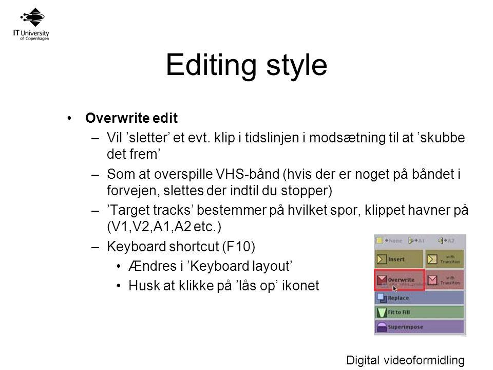 Digital videoformidling Editing style Overwrite edit –Vil 'sletter' et evt.