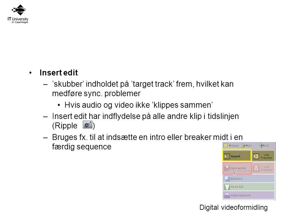 Digital videoformidling Insert edit –'skubber' indholdet på 'target track' frem, hvilket kan medføre sync.